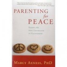 Parenting for Peace by Marcy Axness, PhD: A Book Review